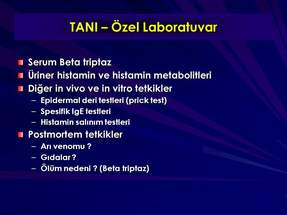 Serum Beta triptaz Üriner histamin ve histamin metabolitleri Diğer in vivo ve in vitro tetkikler – Epidermal deri testleri (prick test) – Spesifik IgE testleri – Histamin salınım testleri Postmortem tetkikler – Arı venomu .