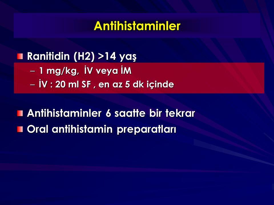 Antihistaminler Ranitidin (H2) >14 yaş – 1 mg/kg, İV veya İM – İV : 20 ml SF, en az 5 dk içinde Antihistaminler 6 saatte bir tekrar Oral antihistamin preparatları