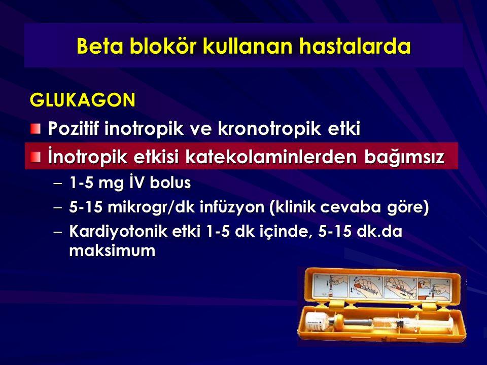 Beta blokör kullanan hastalarda GLUKAGON Pozitif inotropik ve kronotropik etki İnotropik etkisi katekolaminlerden bağımsız – 1-5 mg İV bolus – 5-15 mikrogr/dk infüzyon (klinik cevaba göre) – Kardiyotonik etki 1-5 dk içinde, 5-15 dk.da maksimum