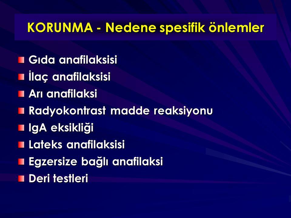 KORUNMA - Nedene spesifik önlemler Gıda anafilaksisi İlaç anafilaksisi Arı anafilaksi Radyokontrast madde reaksiyonu IgA eksikliği Lateks anafilaksisi Egzersize bağlı anafilaksi Deri testleri