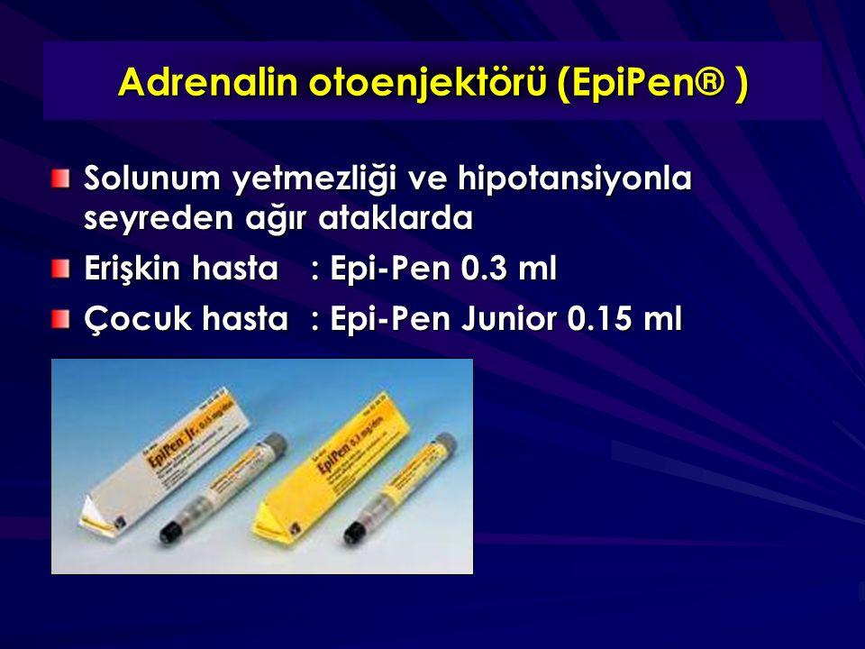 Adrenalin otoenjektörü (EpiPen® ) Solunum yetmezliği ve hipotansiyonla seyreden ağır ataklarda Erişkin hasta: Epi-Pen 0.3 ml Çocuk hasta: Epi-Pen Junior 0.15 ml