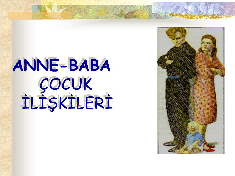 ANNE-BABA ÇOCUK İLİŞKİLERİ - -