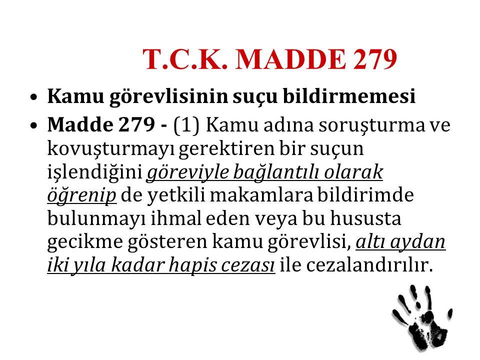T.C.K. MADDE 279 Kamu görevlisinin suçu bildirmemesi Madde 279 - (1) Kamu adına soruşturma ve kovuşturmayı gerektiren bir suçun işlendiğini göreviyle