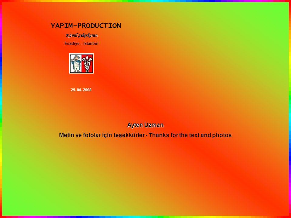 YAPIM-PRODUCTION Kâmil Şekerkaran Suadiye - İstanbul 25. 06. 2008 Ayten Uzman Metin ve fotolar için teşekkürler - Thanks for the text and photos