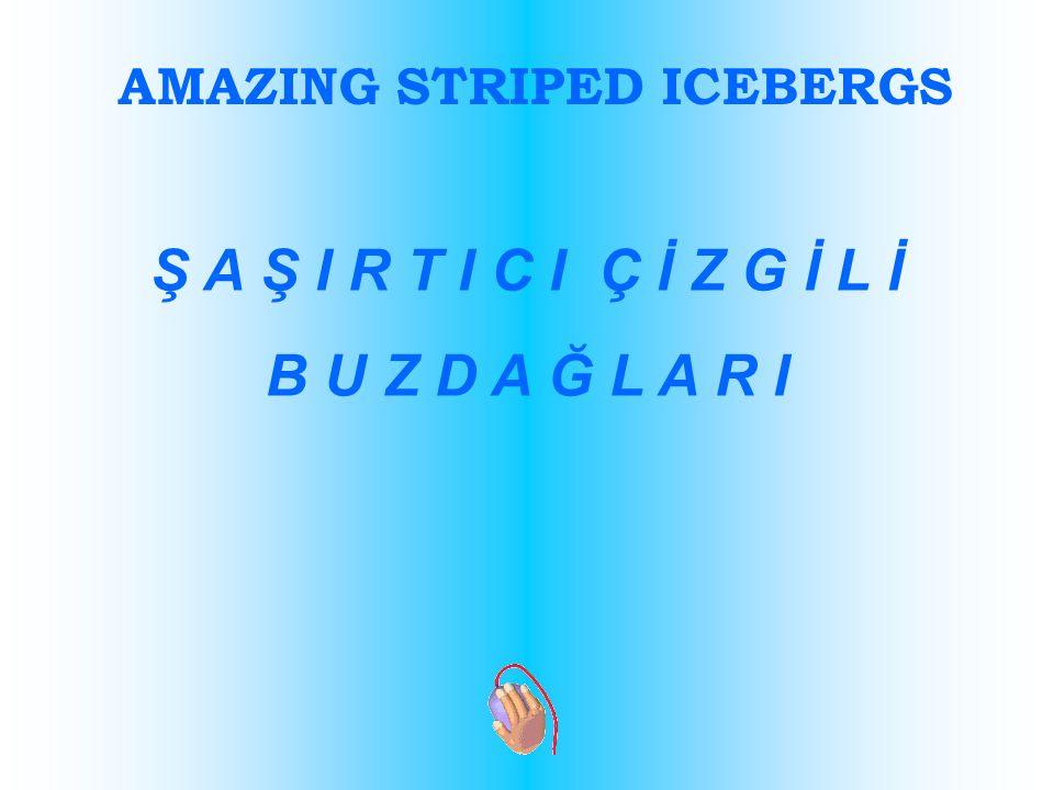 AMAZING STRIPED ICEBERGS Ş A Ş I R T I C I Ç İ Z G İ L İ B U Z D A Ğ L A R I