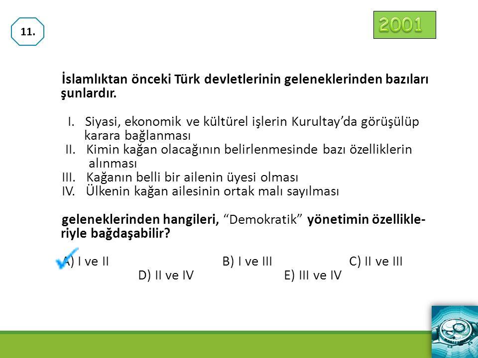 İslamlıktan önceki Türk devletlerinin geleneklerinden bazıları şunlardır. I. Siyasi, ekonomik ve kültürel işlerin Kurultay'da görüşülüp karara bağlanm