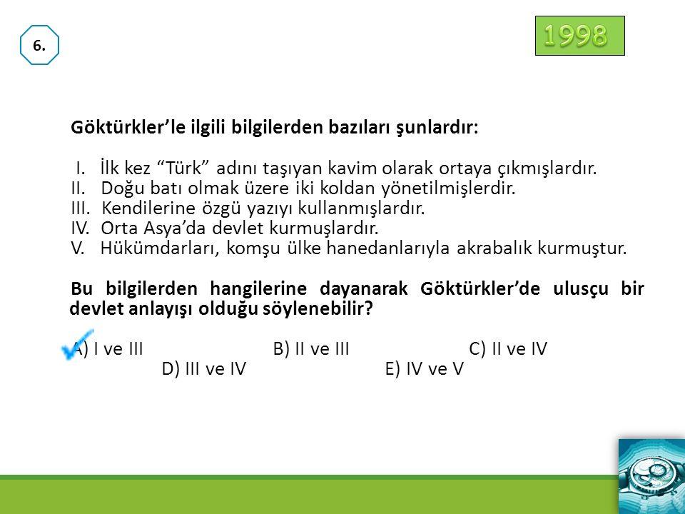 """Göktürkler'le ilgili bilgilerden bazıları şunlardır: I. İlk kez """"Türk"""" adını taşıyan kavim olarak ortaya çıkmışlardır. II. Doğu batı olmak üzere iki k"""
