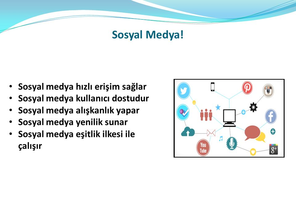 Sosyal Medya! Sosyal medya hızlı erişim sağlar Sosyal medya kullanıcı dostudur Sosyal medya alışkanlık yapar Sosyal medya yenilik sunar Sosyal medya e