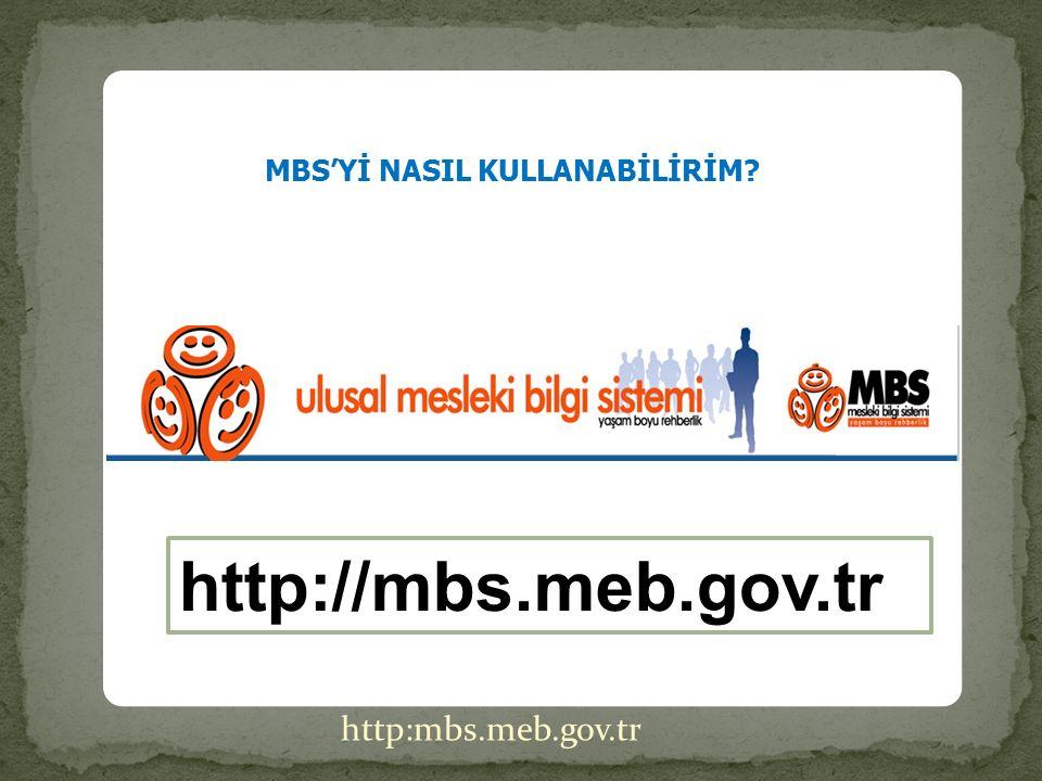 MBS'Yİ NASIL KULLANABİLİRİM? http://mbs.meb.gov.tr http:mbs.meb.gov.tr