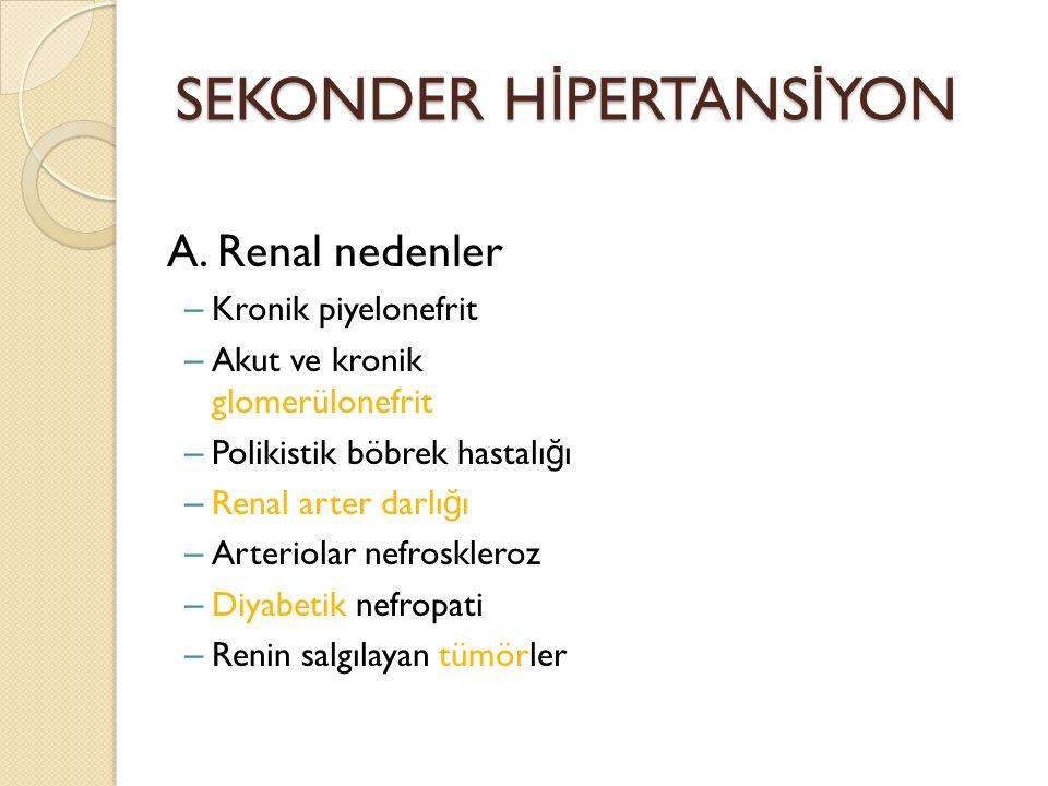 SEKONDER H İ PERTANS İ YON A. Renal nedenler – Kronik piyelonefrit – Akut ve kronik glomerülonefrit – Polikistik böbrek hastalı ğ ı – Renal arter darl