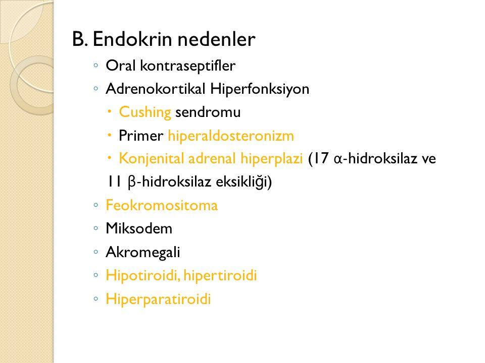 B. Endokrin nedenler ◦ Oral kontraseptifler ◦ Adrenokortikal Hiperfonksiyon  Cushing sendromu  Primer hiperaldosteronizm  Konjenital adrenal hiperp