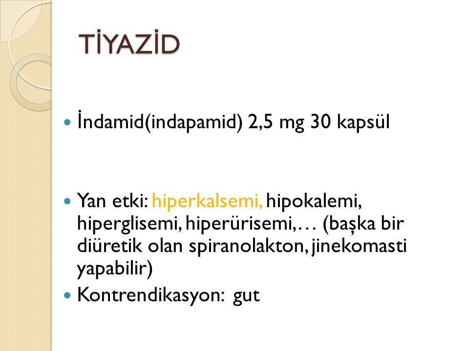 T İ YAZ İ D İ ndamid(indapamid) 2,5 mg 30 kapsül Yan etki: hiperkalsemi, hipokalemi, hiperglisemi, hiperürisemi,… (başka bir diüretik olan spiranolakt