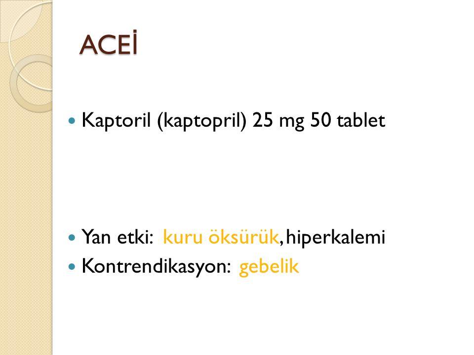 ACE İ Kaptoril (kaptopril) 25 mg 50 tablet Yan etki: kuru öksürük, hiperkalemi Kontrendikasyon: gebelik