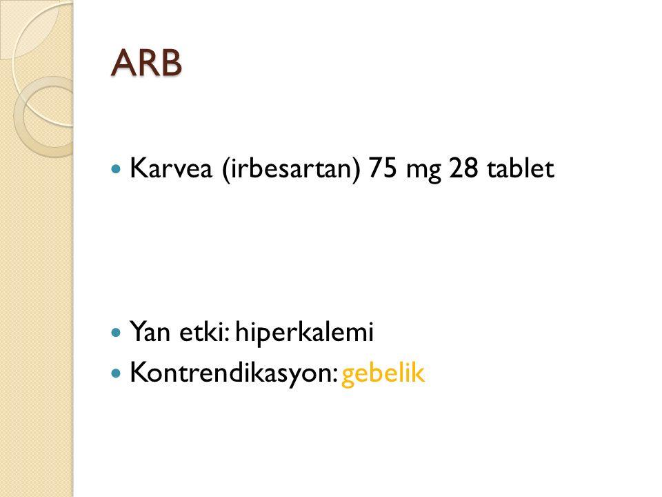 ARB Karvea (irbesartan) 75 mg 28 tablet Yan etki: hiperkalemi Kontrendikasyon: gebelik