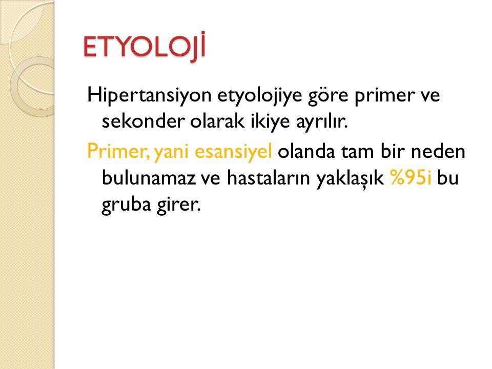 ETYOLOJ İ Hipertansiyon etyolojiye göre primer ve sekonder olarak ikiye ayrılır. Primer, yani esansiyel olanda tam bir neden bulunamaz ve hastaların y