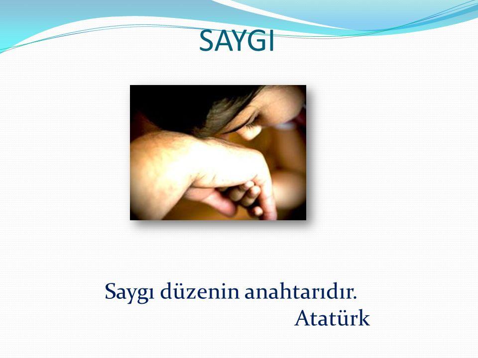 SAYGI Saygı düzenin anahtarıdır. Atatürk