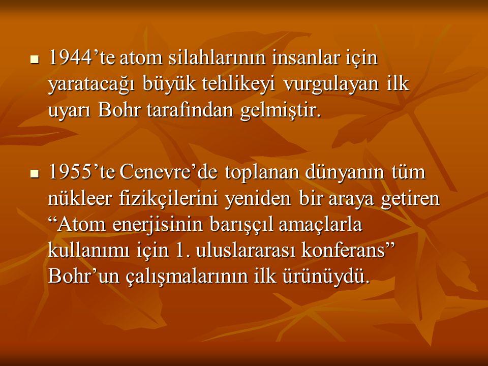 1944'te atom silahlarının insanlar için yaratacağı büyük tehlikeyi vurgulayan ilk uyarı Bohr tarafından gelmiştir. 1944'te atom silahlarının insanlar