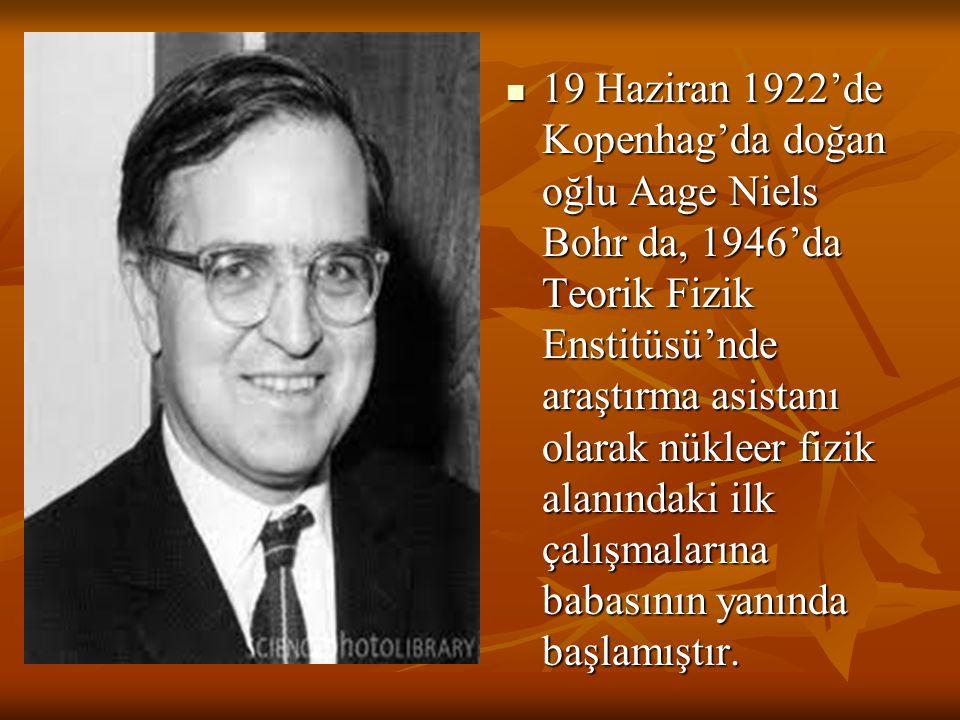19 Haziran 1922'de Kopenhag'da doğan oğlu Aage Niels Bohr da, 1946'da Teorik Fizik Enstitüsü'nde araştırma asistanı olarak nükleer fizik alanındaki il