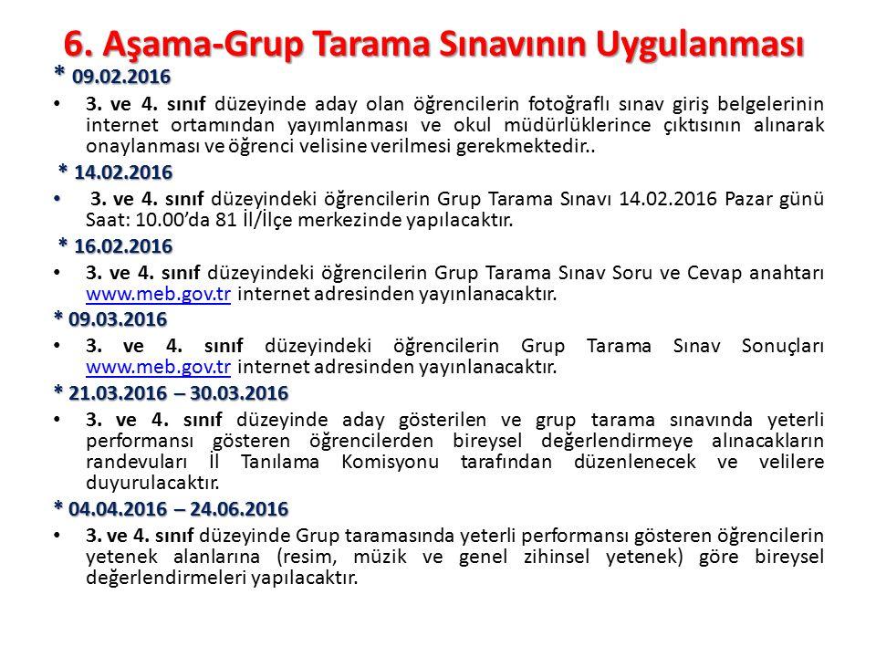 6. Aşama-Grup Tarama Sınavının Uygulanması * 09.02.2016 3. ve 4. sınıf düzeyinde aday olan öğrencilerin fotoğraflı sınav giriş belgelerinin internet o