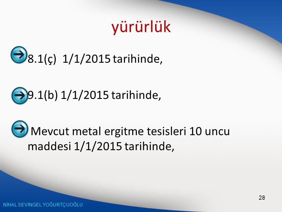 NİHAL SEVİNGEL YOĞURTÇUOĞLU yürürlük 8.1(ç) 1/1/2015 tarihinde, 9.1(b) 1/1/2015 tarihinde, Mevcut metal ergitme tesisleri 10 uncu maddesi 1/1/2015 tar