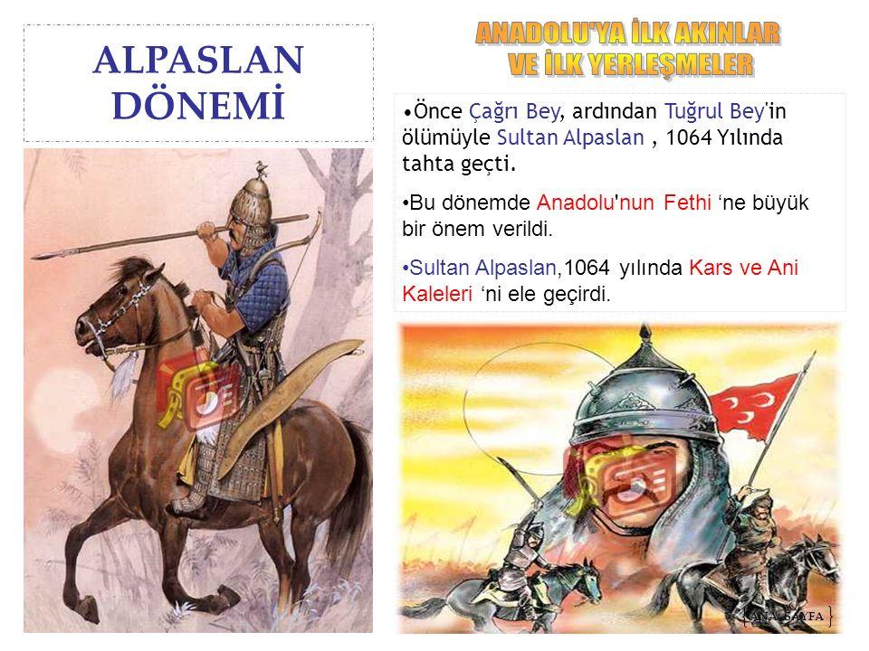Önce Çağrı Bey, ardından Tuğrul Bey'in ölümüyle Sultan Alpaslan, 1064 Yılında tahta geçti. Bu dönemde Anadolu'nun Fethi 'ne büyük bir önem verildi. Su