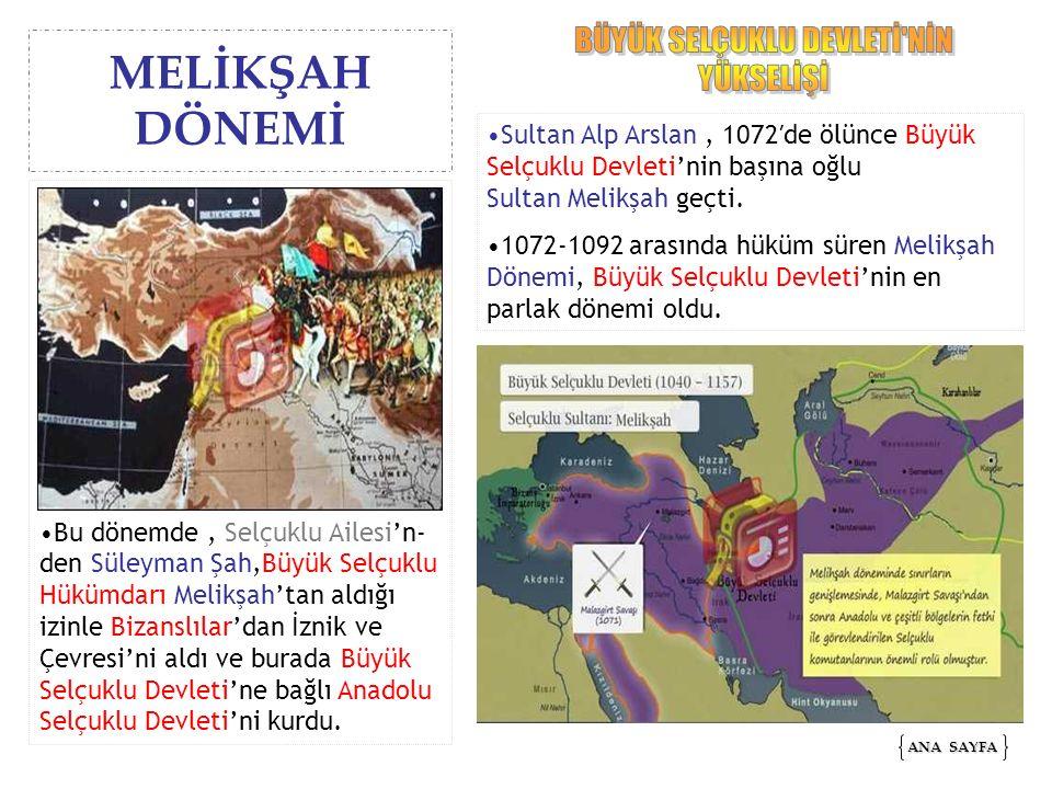 Sultan Alp Arslan, 1072′de ölünce Büyük Selçuklu Devleti'nin başına oğlu Sultan Melikşah geçti. 1072-1092 arasında hüküm süren Melikşah Dönemi, Büyük