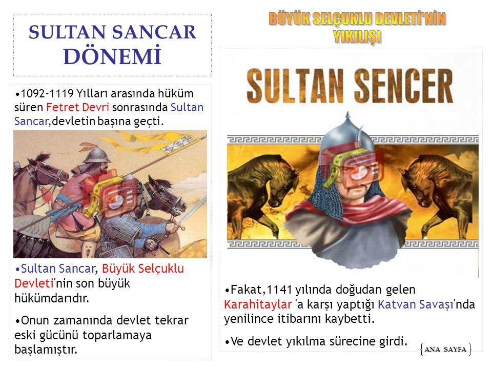 1092-1119 Yılları arasında hüküm süren Fetret Devri sonrasında Sultan Sancar,devletin başına geçti. Sultan Sancar, Büyük Selçuklu Devleti'nin son büyü