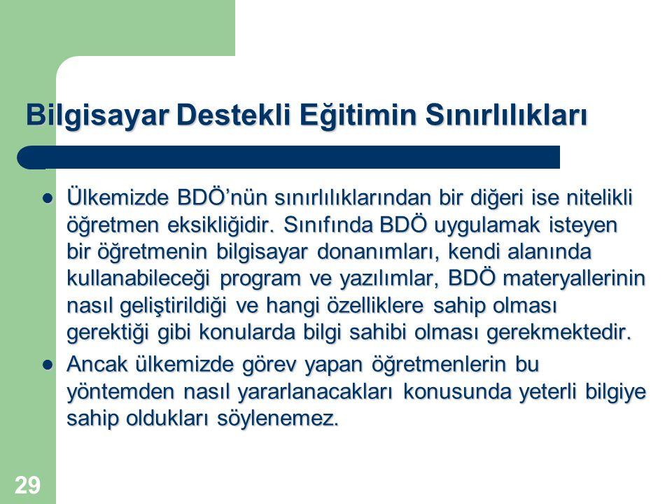 29 Ülkemizde BDÖ'nün sınırlılıklarından bir diğeri ise nitelikli öğretmen eksikliğidir. Sınıfında BDÖ uygulamak isteyen bir öğretmenin bilgisayar dona