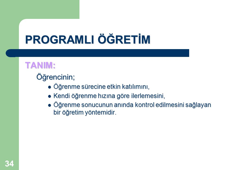 34 PROGRAMLI ÖĞRETİM TANIM:Öğrencinin; Öğrenme sürecine etkin katılımını, Öğrenme sürecine etkin katılımını, Kendi öğrenme hızına göre ilerlemesini, K