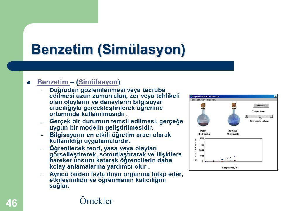 46 Benzetim (Simülasyon) Benzetim – (Simülasyon) Benzetim Simülasyon – – Doğrudan gözlemlenmesi veya tecrübe edilmesi uzun zaman alan, zor veya tehlik
