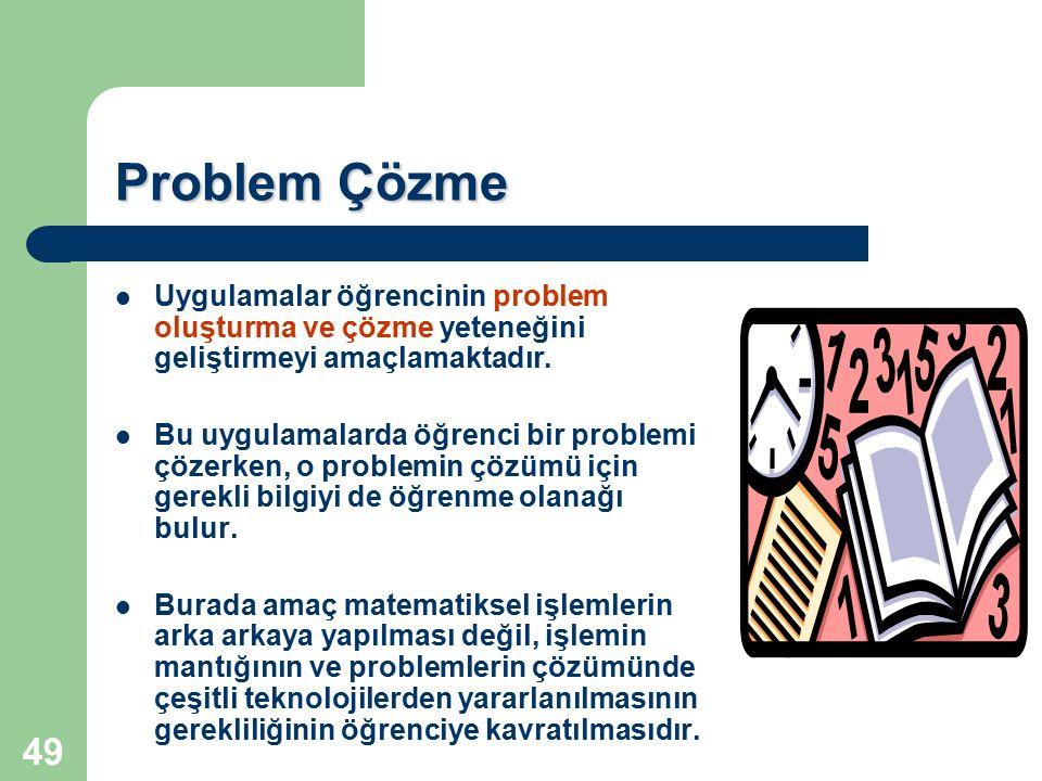 49 Problem Çözme Uygulamalar öğrencinin problem oluşturma ve çözme yeteneğini geliştirmeyi amaçlamaktadır. Bu uygulamalarda öğrenci bir problemi çözer