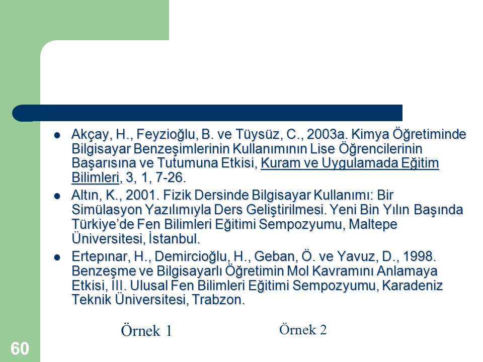 60 Akçay, H., Feyzioğlu, B. ve Tüysüz, C., 2003a. Kimya Öğretiminde Bilgisayar Benzeşimlerinin Kullanımının Lise Öğrencilerinin Başarısına ve Tutumuna