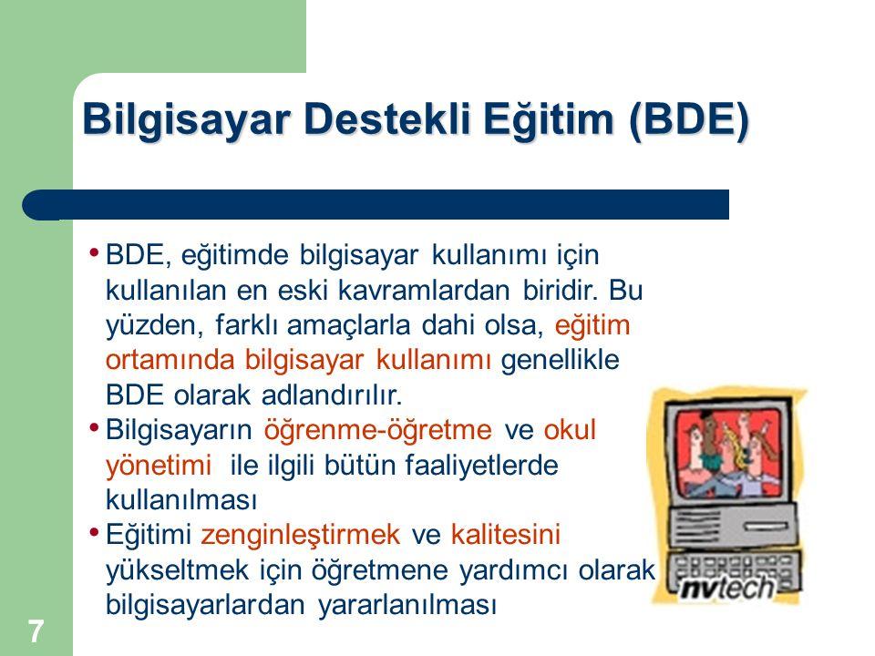 7 Bilgisayar Destekli Eğitim (BDE) BDE, eğitimde bilgisayar kullanımı için kullanılan en eski kavramlardan biridir. Bu yüzden, farklı amaçlarla dahi o