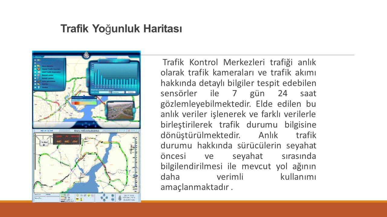 Trafik Yoğunluk Haritası Trafik Kontrol Merkezleri trafiği anlık olarak trafik kameraları ve trafik akımı hakkında detaylı bilgiler tespit edebilen se