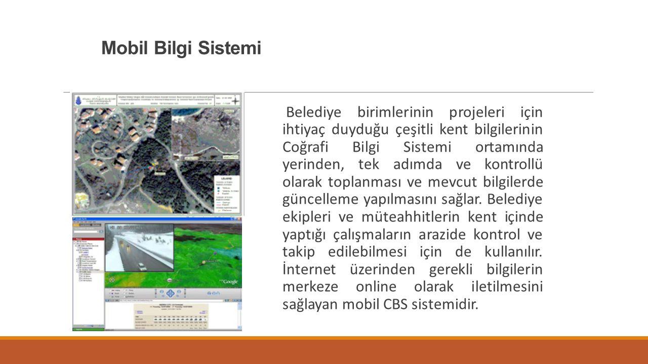 Mobil Bilgi Sistemi Belediye birimlerinin projeleri için ihtiyaç duyduğu çeşitli kent bilgilerinin Coğrafi Bilgi Sistemi ortamında yerinden, tek adımd