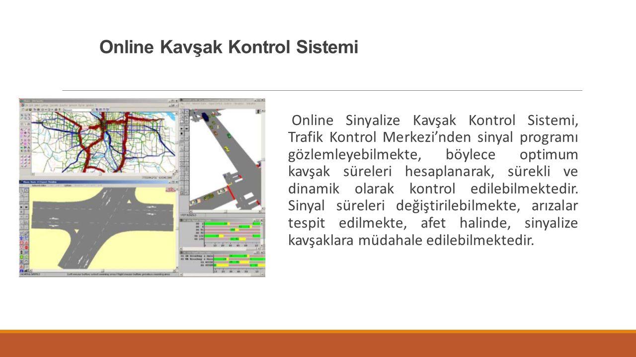 Online Kavşak Kontrol Sistemi Online Sinyalize Kavşak Kontrol Sistemi, Trafik Kontrol Merkezi'nden sinyal programı gözlemleyebilmekte, böylece optimum