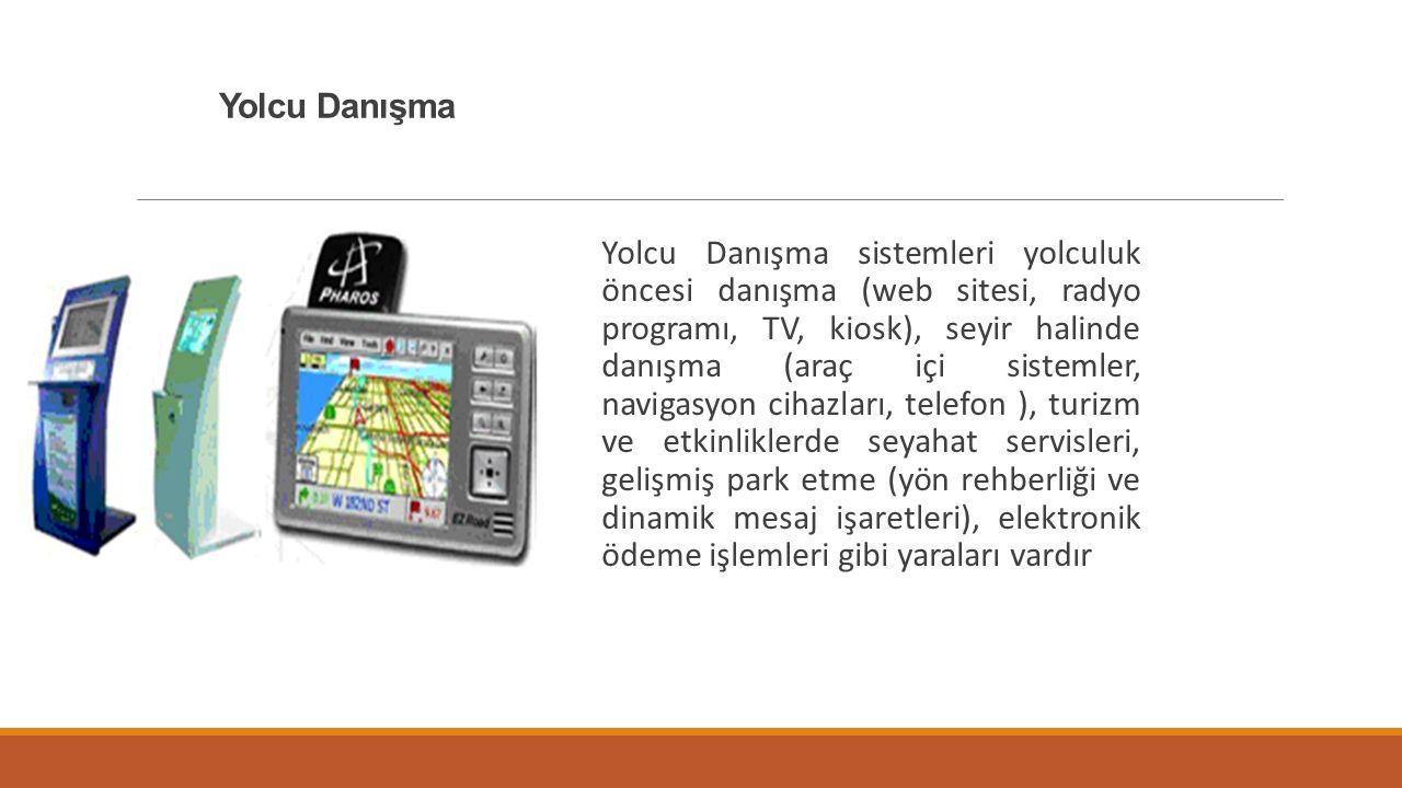 Yolcu Danışma Yolcu Danışma sistemleri yolculuk öncesi danışma (web sitesi, radyo programı, TV, kiosk), seyir halinde danışma (araç içi sistemler, nav