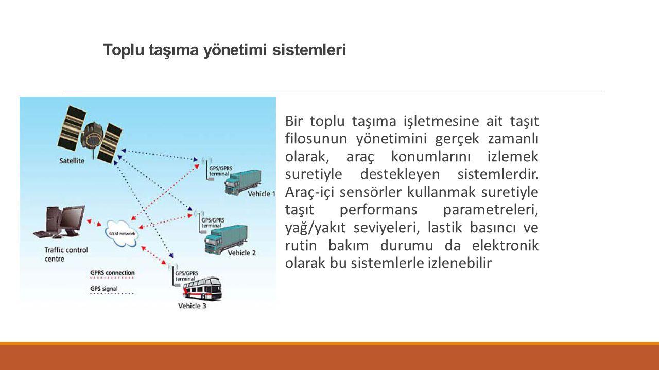 Toplu taşıma yönetimi sistemleri Bir toplu taşıma işletmesine ait taşıt filosunun yönetimini gerçek zamanlı olarak, araç konumlarını izlemek suretiyle