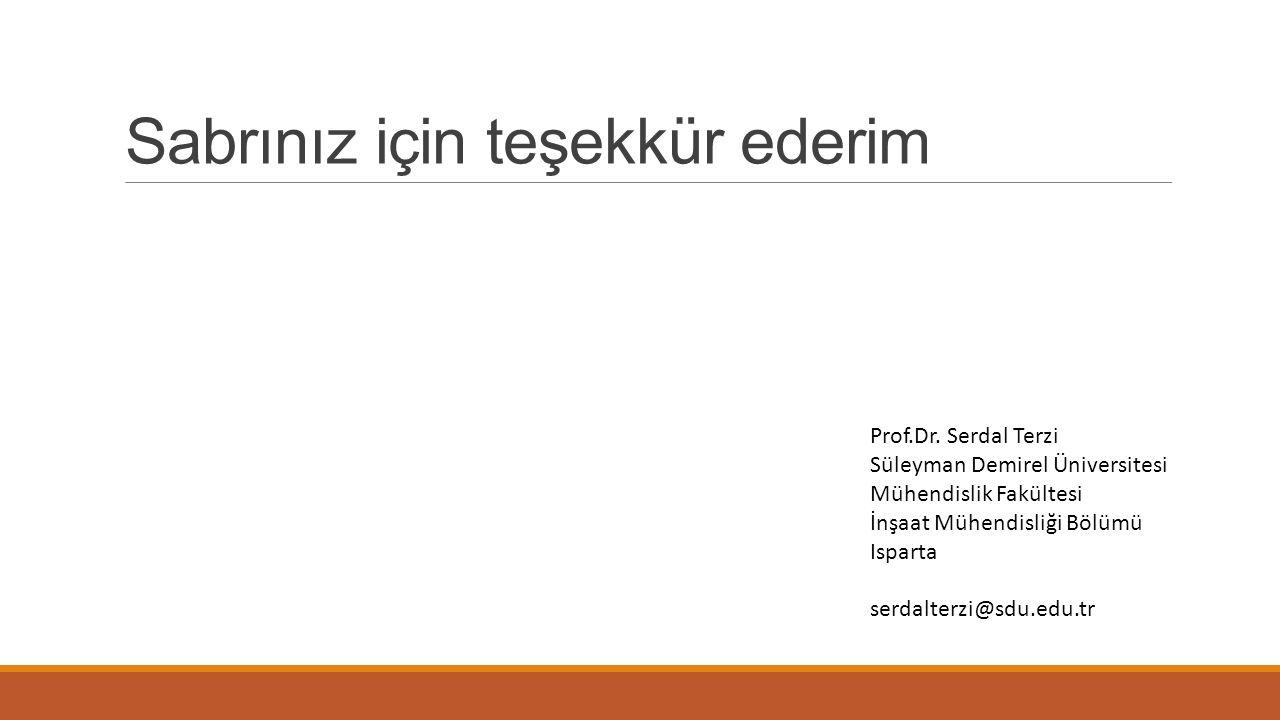 Sabrınız için teşekkür ederim Prof.Dr. Serdal Terzi Süleyman Demirel Üniversitesi Mühendislik Fakültesi İnşaat Mühendisliği Bölümü Isparta serdalterzi