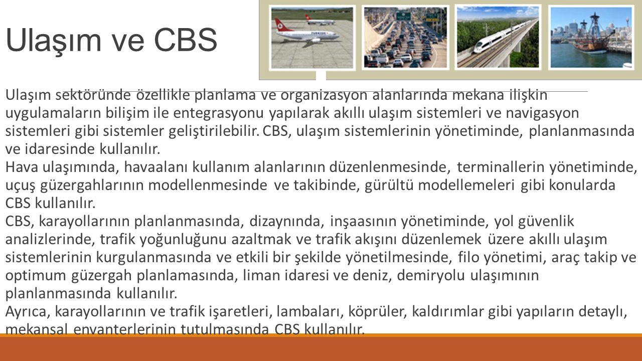 Ulaşım ve CBS Ulaşım sektöründe özellikle planlama ve organizasyon alanlarında mekana ilişkin uygulamaların bilişim ile entegrasyonu yapılarak akıllı