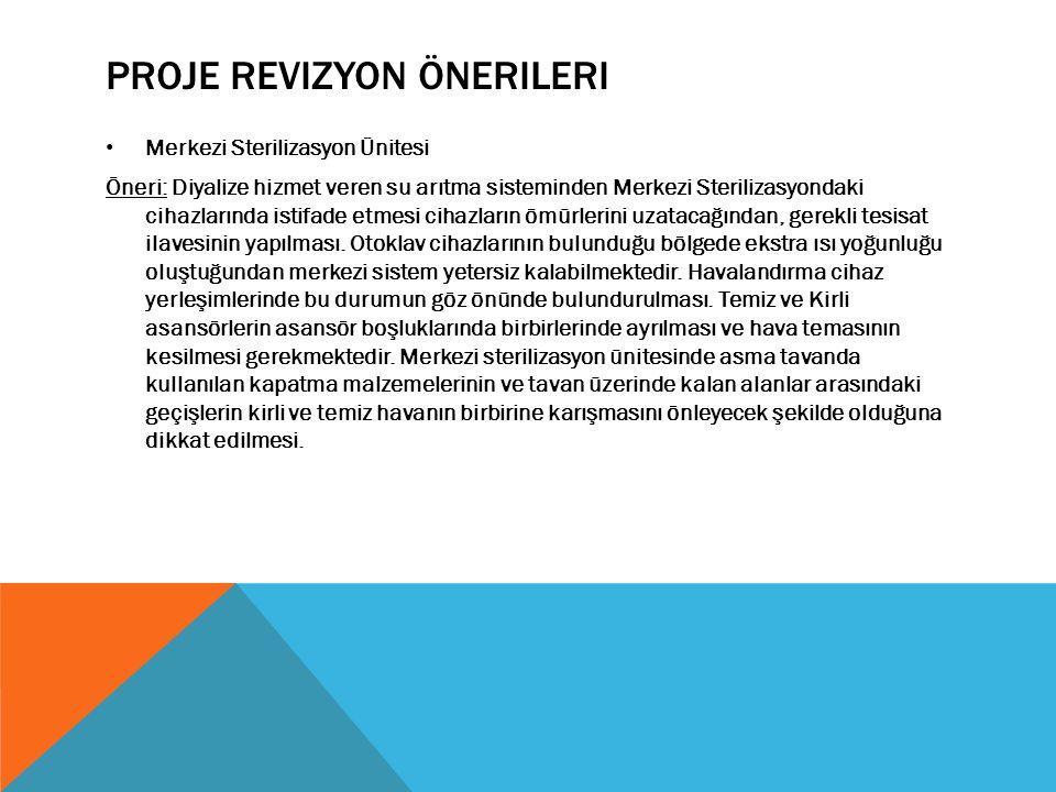 PROJE REVIZYON ÖNERILERI Merkezi Sterilizasyon Ünitesi Öneri: Diyalize hizmet veren su arıtma sisteminden Merkezi Sterilizasyondaki cihazlarında istifade etmesi cihazların ömürlerini uzatacağından, gerekli tesisat ilavesinin yapılması.