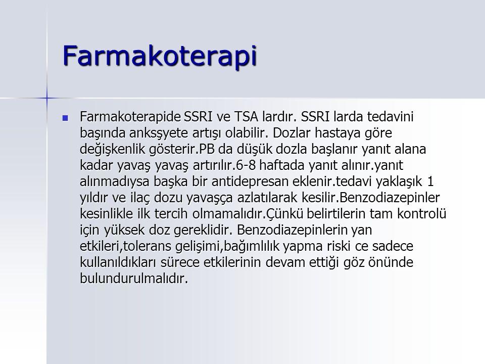 Farmakoterapi Farmakoterapide SSRI ve TSA lardır.