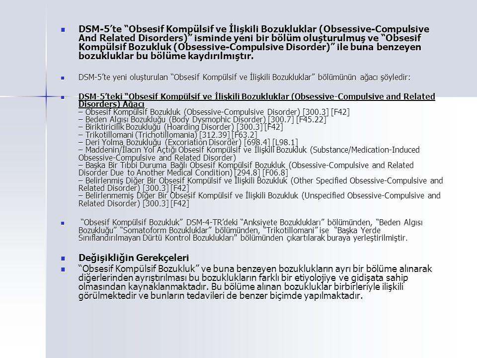 DSM-5'te Obsesif Kompülsif ve İlişkili Bozukluklar (Obsessive-Compulsive And Related Disorders) isminde yeni bir bölüm oluşturulmuş ve Obsesif Kompülsif Bozukluk (Obsessive-Compulsive Disorder) ile buna benzeyen bozukluklar bu bölüme kaydırılmıştır.