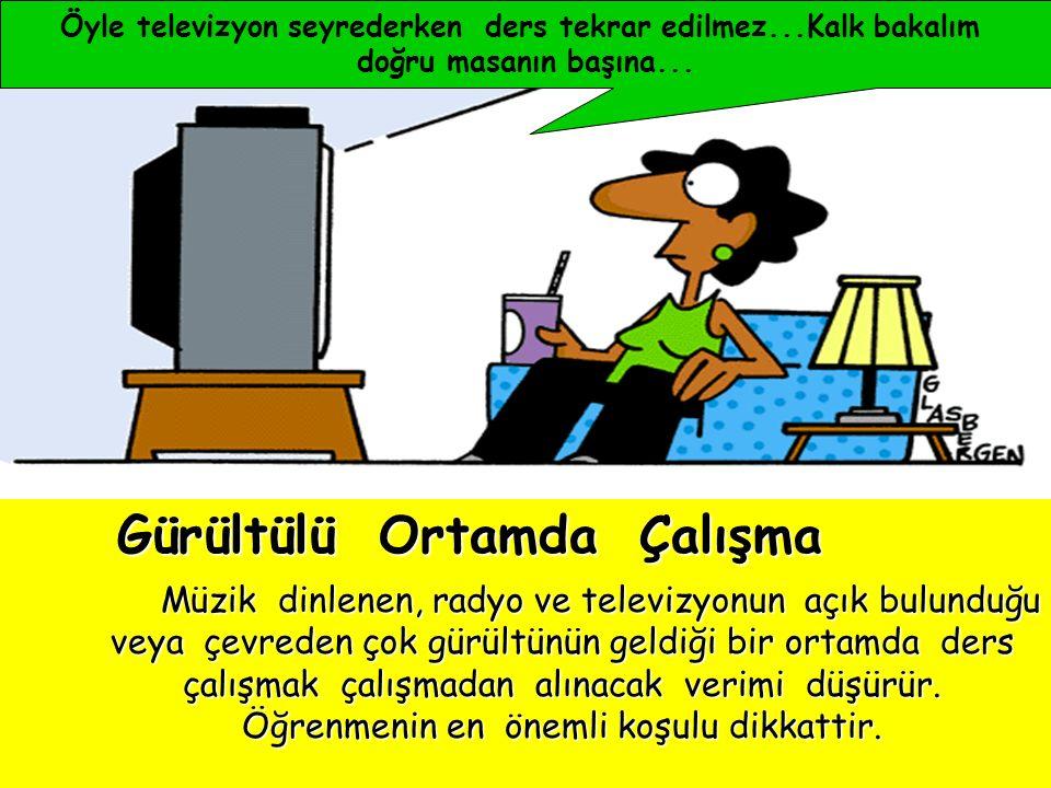 Çalışma ortamında dikkati dağıtacak radyo, teyp, tv, resim, poster, afiş olmamalıdır.