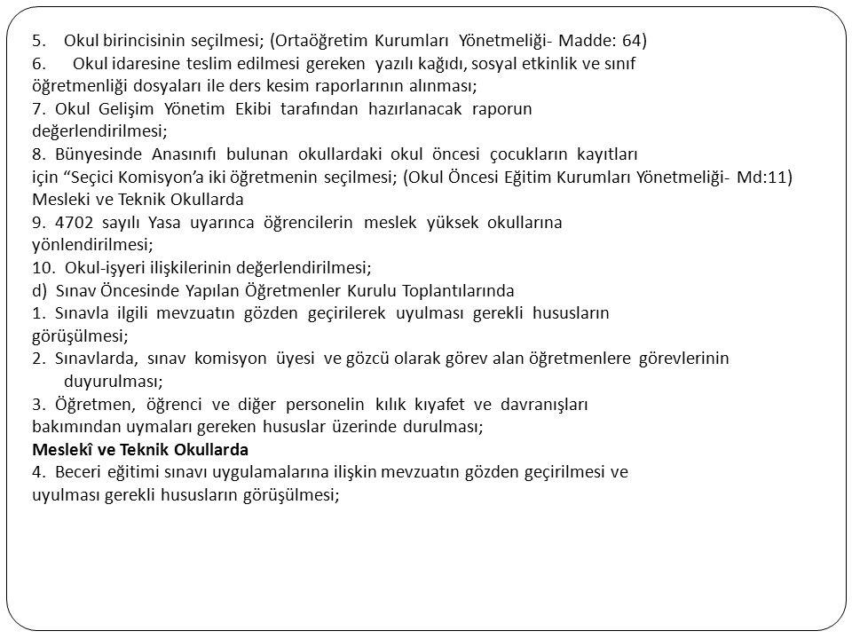 5.Okul birincisinin seçilmesi; (Ortaöğretim Kurumları Yönetmeliği- Madde: 64) 6. Okul idaresine teslim edilmesi gereken yazılı kağıdı, sosyal etkinlik