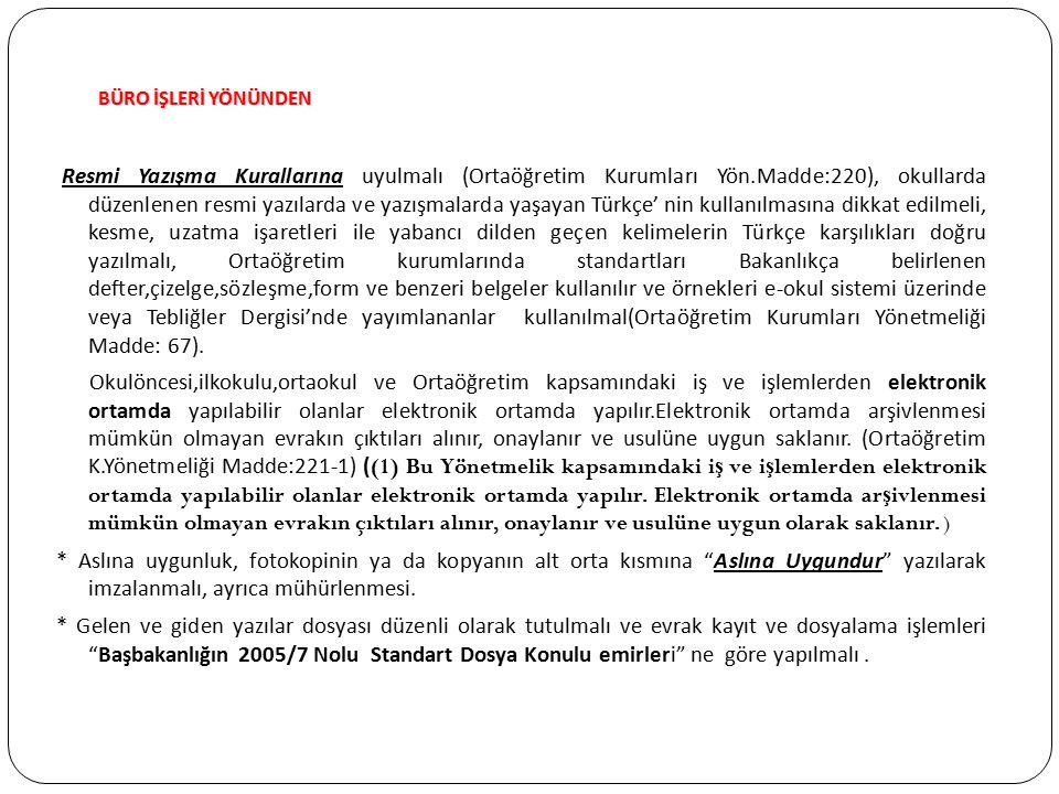 BÜRO İŞLERİ YÖNÜNDEN BÜRO İŞLERİ YÖNÜNDEN Resmi Yazışma Kurallarına uyulmalı (Ortaöğretim Kurumları Yön.Madde:220), okullarda düzenlenen resmi yazılar