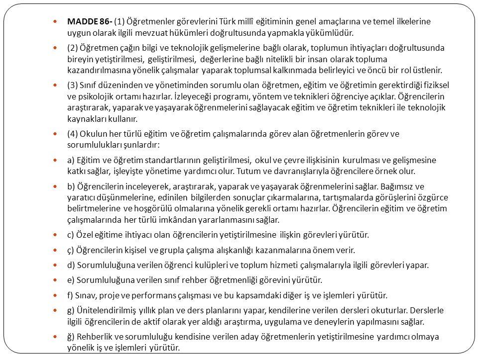 MADDE 86- (1) Öğretmenler görevlerini Türk millî eğitiminin genel amaçlarına ve temel ilkelerine uygun olarak ilgili mevzuat hükümleri doğrultusunda y