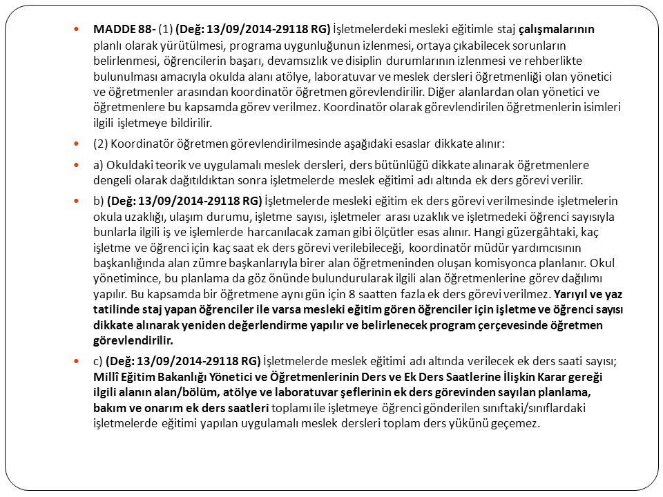 MADDE 88- (1) (Değ: 13/09/2014-29118 RG) İşletmelerdeki mesleki eğitimle staj çalışmalarının planlı olarak yürütülmesi, programa uygunluğunun izlenmes