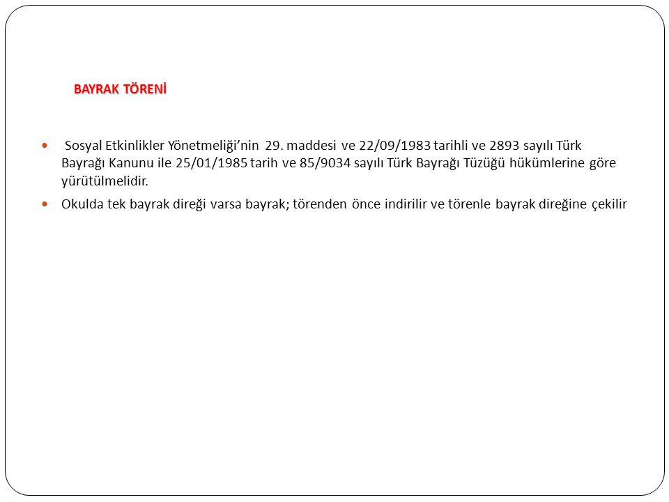 BAYRAK TÖRENİ BAYRAK TÖRENİ Sosyal Etkinlikler Yönetmeliği'nin 29. maddesi ve 22/09/1983 tarihli ve 2893 sayılı Türk Bayrağı Kanunu ile 25/01/1985 tar