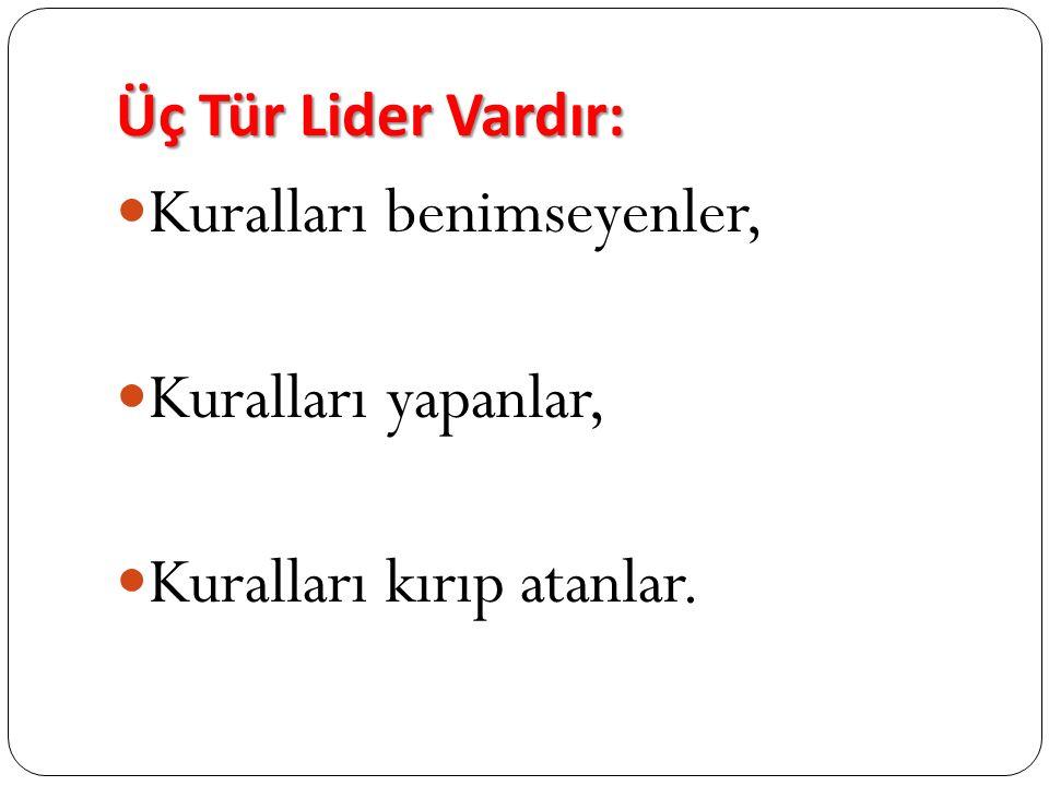 Üç Tür Lider Vardır: Kuralları benimseyenler, Kuralları yapanlar, Kuralları kırıp atanlar.